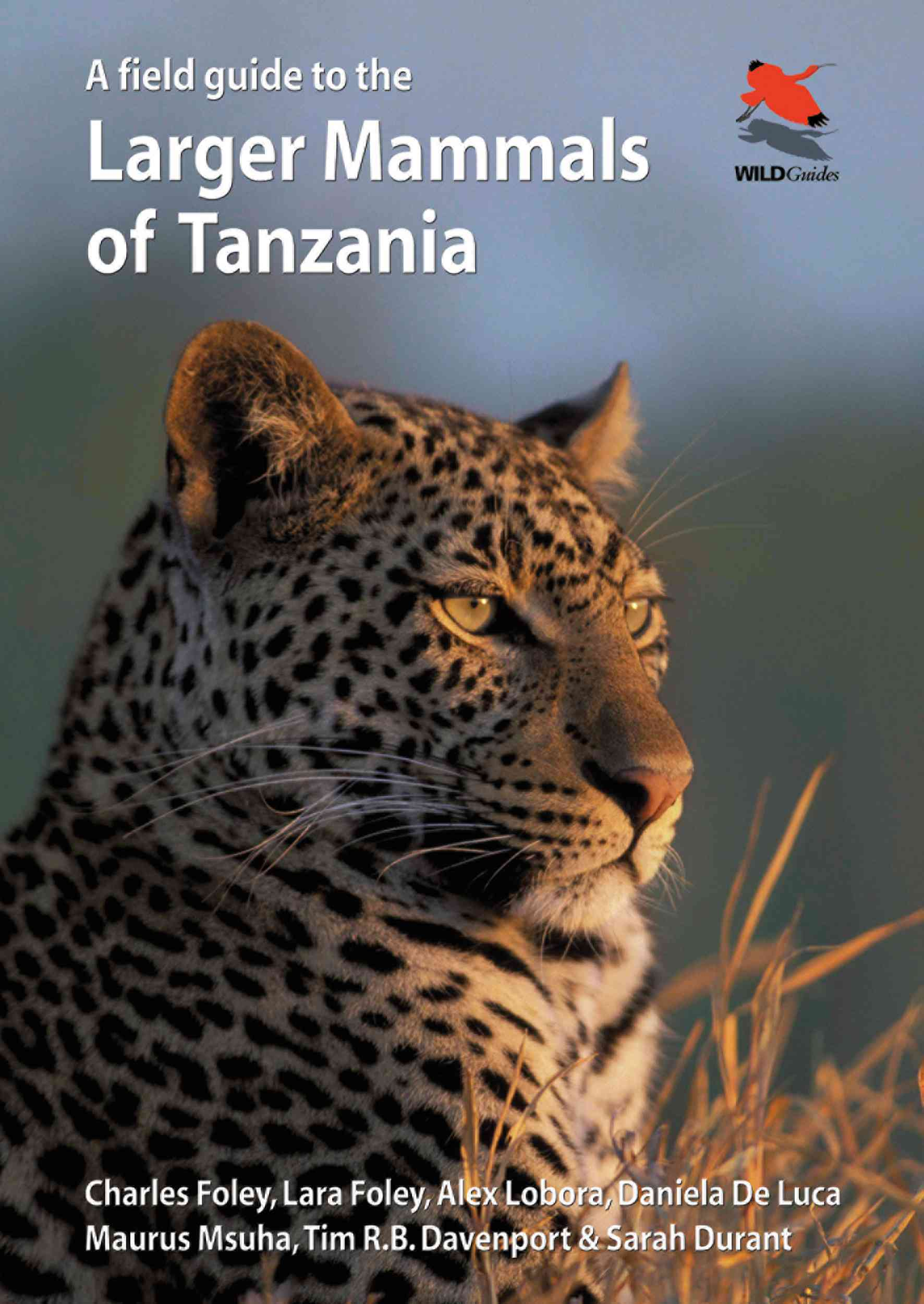 A Field Guide to the Larger Mammals of Tanzania By Foley, Charles/ Foley, Lara/ Lobora, Alex/ De Luca, Daniela/ Msuha, Maurus