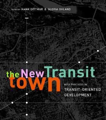 The New Transit Town By Dittmar, Hank (EDT)/ Ohland, Gloria (EDT)