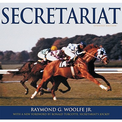 Secretariat By Woolfe, Raymond G., Jr./ Turcotte, Ronald (FRW)