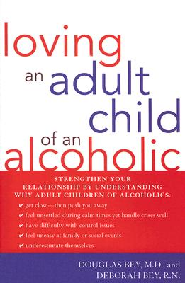 Loving an Adult Child of an Alcoholic By Bey, Douglas/ Bey, Deborah